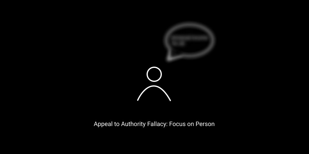 Appeal to authority fallacy: Focus on person